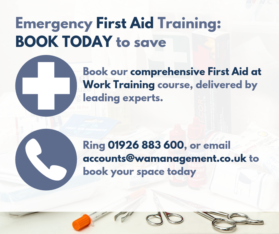 "Text which reads ""Emergency First Aid Training: BOOK TODAY to save. Book our comprehensive First Aid at Working Training course, delivered by leading experts. Ring 01926 883 600, or email accounts@wamanagement.co.uk to book your space today"", in a blue font against a white background, alongside symbols of a white cross and a telephone."