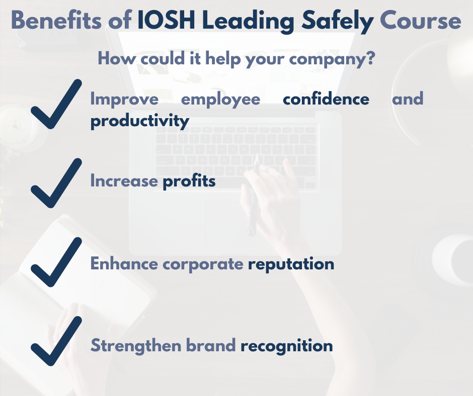 "Text which reads ""New IOSH Leading Safely Course Announced. How could it help your company? Improve employee confidence and productivity; Increase profits; Enhance corporate reputation; Strengthen brand recognition. Click the LINK above for more"", in a blue font against a white background."
