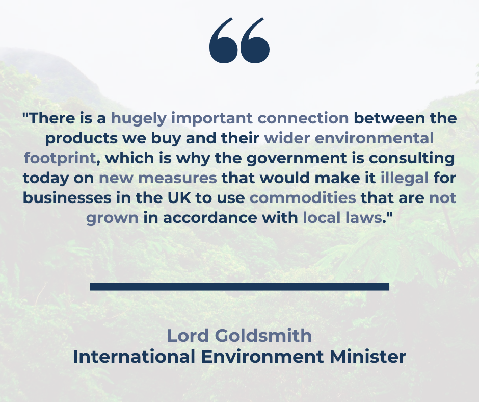 A quote from lord Goldsmith, International Environment Minister, about the proposed new law to curb deforestation in supply chains.