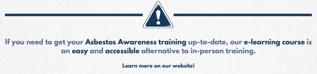 "Text which reads ""If you need to get your Asbestos Awareness training up-to-date, our e-learning course is an easy and accessible alternative to in-person training. Learn more on our website"" in a blue font. There is also a blue and white warning symbol with two horizontal lines either side of it, against a white background."