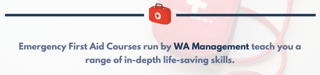 Emergency First Aid Courses run by WA Management teach you a range of in-depth life-saving skills.