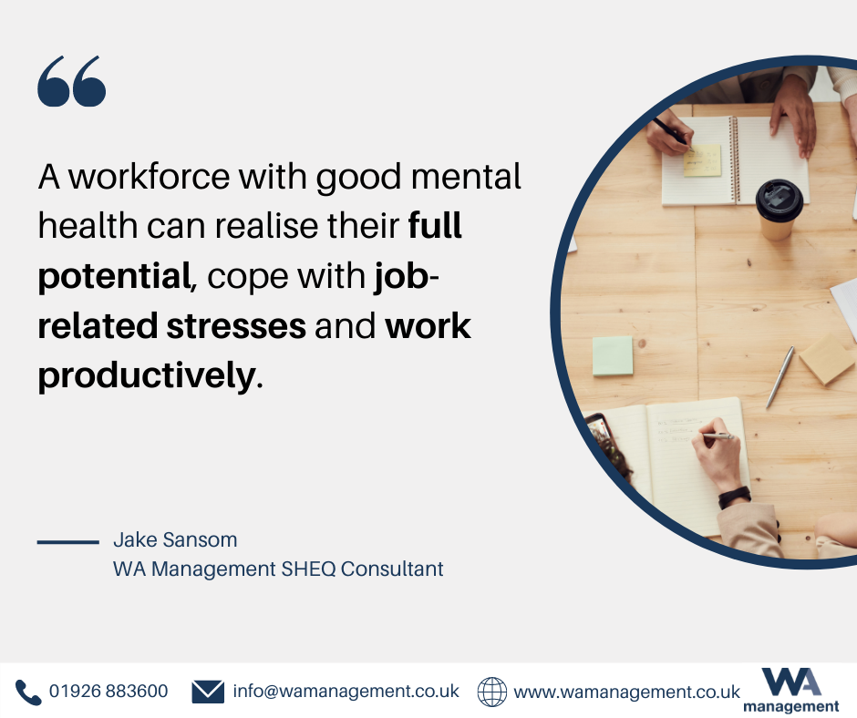 """A quote from WA Management's SHEQ Consultant Jake Sansom which reads """"A workforce with good mental health can realise their full potential, cope with job related stresses and work productively."""""""