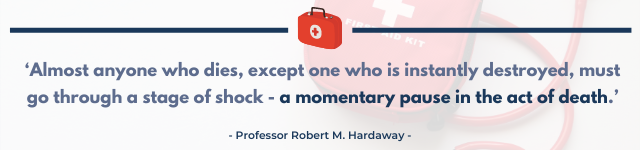 A quote that reads 'Almost anyone who dies, except one who is instantly destroyed, must go through a stage of shock - a momentary pause in the act of death', said by Professor Robert M. Hardaway.